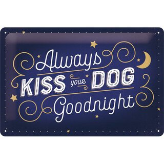 Metallschild Always kiss your Dog 20 x 30 cm